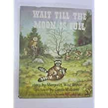 WAIT TILL THE MOON IS FULL by Brown Margaret Wise (1948-11-30)