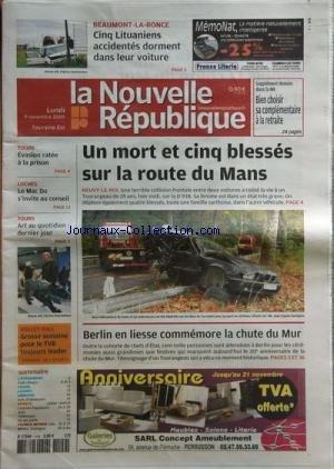 NOUVELLE REPUBLIQUE (LA) [No 19771] du 09/11/2009 - BEAUMONT-LA-RONCE / 5 LITUANIENS ACCIDENTES DORMENT DANS LEUR VOITURE - BERLIN EN LIESSE COMMEMORE LA CHUTE DU MUR - VOLLEY / GROSSE SEMAINE POUR LE TVB - LE MAC DO S'INVITE AU CONSEIL A LOCHES - TOURS / EVASION RATEE A LA PRISON