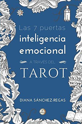 Inteligencia Emocional a través del Tarot: Las 7 puertas por Diana Sánchez-Regas