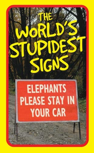 The World's Stupidest Signs por Bryony Evens