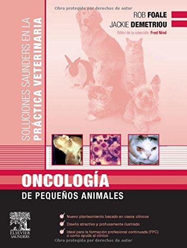 Oncología de pequeños animales (Soluciones Saunders Veter.) por B.D. Foale