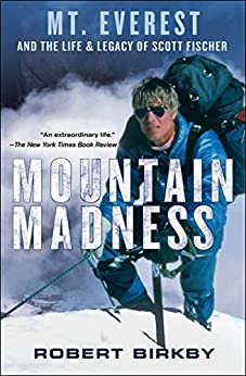 Mountain Madness: Mt. Everest and the Life & Legacy of Scott Fischer (English Edition)