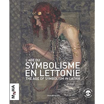L'âge du symbolisme en Lettonie : The age of symbolism in Latvia