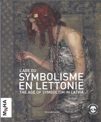The Age of Symbolism in Latvia: The Art of Latvia at the Turn of the Century (Publications Du Musee National D'hisoire Et D'art Luxembourg) par Dace Lamberga