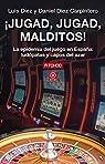 ¡Jugad, Malditos!: La epidemia del juego en España: ludópatas y capos del azar: 21 par Daniel Díez Carpintero