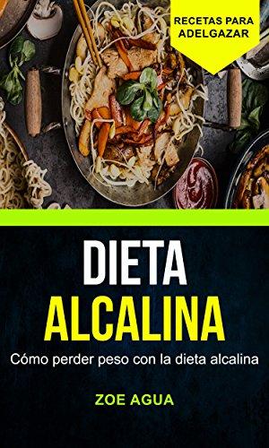 Dieta alcalina: Cómo perder peso con la dieta alcalina (Recetas ...