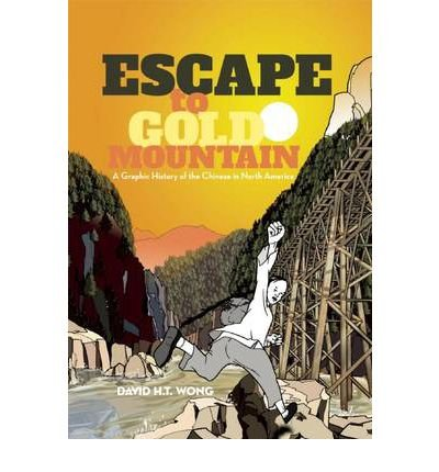 [( Escape to Gold Mountain: A Graphic History of the Chinese in North America )] [by: David H T Wong] [Oct-2012]
