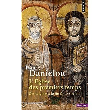 Eglise des premiers temps. Des origines à la fin du IIIe siècle (L') (Points Histoire t. 80)