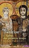 Eglise des premiers temps. Des origines à la fin du IIIe siècle par Daniélou