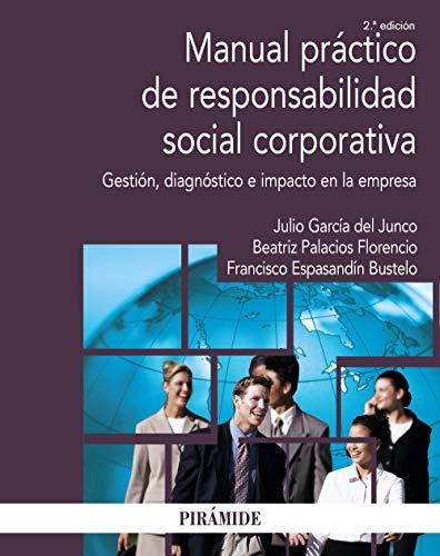 Manual práctico de responsabilidad social corporativa: Gestión, diagnóstico e impacto en la empresa (Economía Y Empresa)