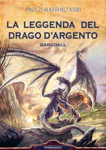 La Leggenda del Drago d'Argento - Garudall di [Neri, Paolo Massimo]