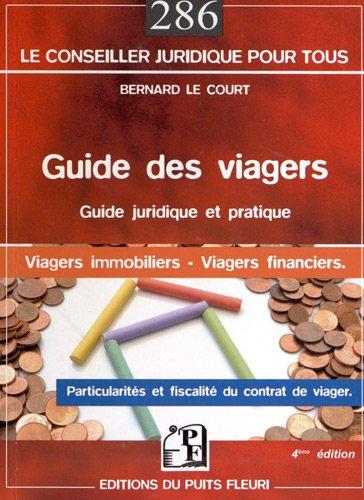 Guide des viagers : Guide juridique et pratique, Viagers immobiliers, Viagers financiers : Particularités et fiscalité du contrat de viager par Bernard Le Court