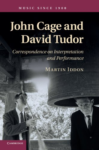 John Cage and David Tudor: Correspondence on Interpretation and Performance (Music since 1900) por Dr Martin Iddon