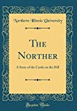 The Norther: A Story of the Castle on the Hill (Classic Reprint)