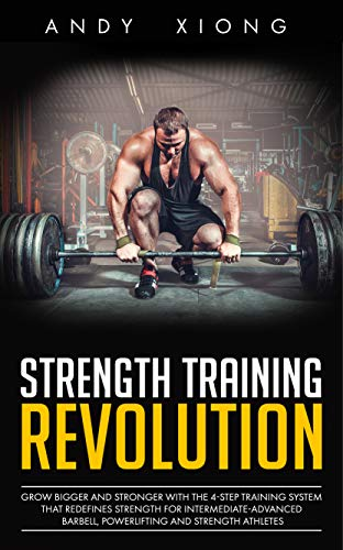 Strength Training Revolution: Grow Bigger and Stronger with the 4-Step Training System that Redefines Strength for Intermediate-Advanced Barbell, Powerlifting and Strength Athletes (English Edition)