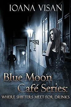 Blue Moon Café Series: Where Shifters Meet for Drinks (English Edition) von [Visan, Ioana]
