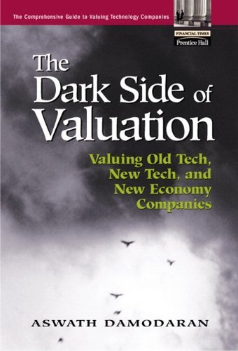 The Dark Side of Valuation: Valuing Old Tech, New Tech, and New Economy Companies by Aswath Damodaran (2001-02-16)