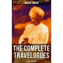 The Complete Travelogues of Mark Twain - 5 Books in One Edition: The Innocents Abroad, Roughing It, A Tramp Abroad, Following the Equator & Some Rambling Notes of an Idle Excursion (English Edition)