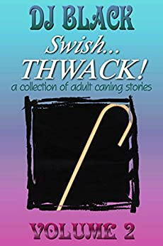 Swish... Thwack! - Volume 2: a collection of adult caning