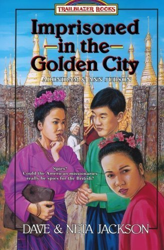 Imprisoned in the Golden City: Adoniram and Ann Judson (Trailblazer Books #8) by Jackson, Dave, Jackson, Neta (1993) Paperback