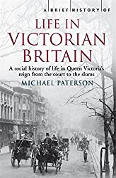 A Brief History of Life in Victorian Britain (Brief Histories)