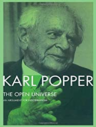 The Open Universe: An Argument for Indeterminism From the Postscript to The Logic of Scientific Discovery: An Argument for Indeterminism - From Postscript to the Logic of Scientific Discovery by Karl Popper (1988-12-15)