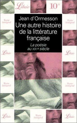 Une autre histoire de la littérature française : La poésie au XIXe siècle par Jean d'Ormesson