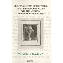 The Translation of the Works of St Birgitta of Sweden Into the Medieval European Vernacular (The Medieval Translator, 7)