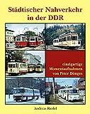 Städtischer Nahverkehr in der DDR: einzigartige Momentaufnahmen von Peter Dönges - Andreas Riedel