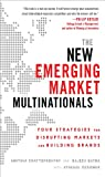 The New Emerging Market Multinationals: Four Strategies for Disrupting Markets and Building Brands (English Edition)