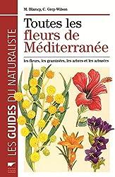 Toutes les fleurs de Méditerranée : Les fleurs, les graminées, les arbres et les arbustes