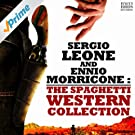 Sergio Leone and Ennio Morricone: The Spaghetti Western Collection