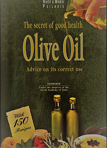 Olive Oil: Advice on its Correct Use and Secrets of Good Health