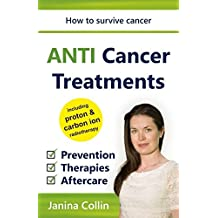 ANTI Cancer Treatments: How to survive cancer  -  Prevention | Therapies | Aftercare  -  including proton & carbon ion radiotherapy