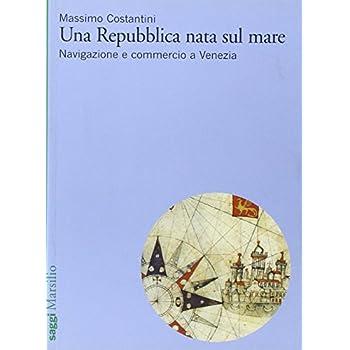 Una Repubblica Nata Sul Mare. Navigazione E Commercio A Venezia