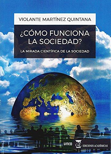 ¿Cómo funciona la sociedad? La mirada científica de la sociedad por Violante Martínez Quintana