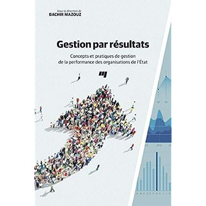 Gestion par résultats : Concepts et pratiques de gestion de la performance des organisations de l'Etat