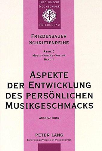 Aspekte der Entwicklung des persönlichen Musikgeschmacks (Friedensauer Schriftenreihe / Reihe C: Musik - Kirche - Kultur)