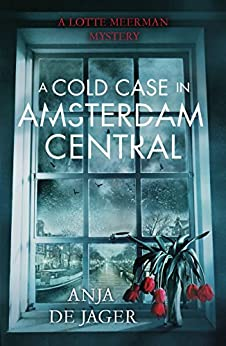 A Cold Case in Amsterdam Central (Lotte Meerman Book 2) by [de Jager, Anja]