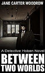 Between Two Worlds: a Detective Hoban novel