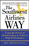 The Southwest Airlines Way: The Power of Relationship for Superior Performance: Using the Power of Relationships to Achieve High Performance
