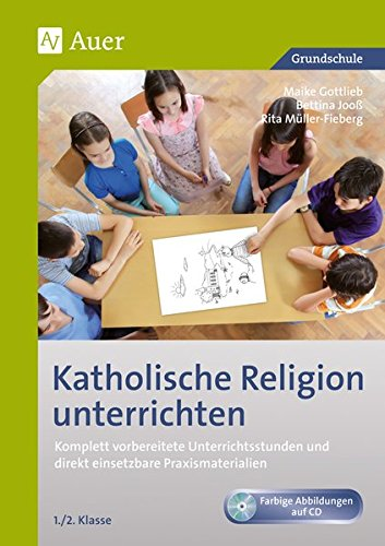 Katholische Religion unterrichten, Klasse 1/2: Komplett vorbereitete Unterrichtsstunden und direkt einsetzbare Praxismaterialien