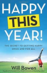 Happy This Year!: The Secret to Getting Happy Once and for All by Will Bowen (2013-04-09)