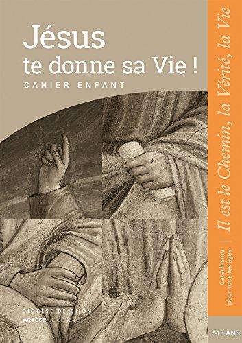 Jésus te donne sa Vie ! - préparation sacrements - Catéchiste: collection Il est le Chemin, la Vérité, la Vie par Sdc Dijon