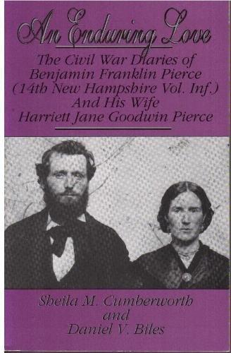 An Enduring Love: The Civil War Diaries of Benjamin Franklin Pierce (14th New Hampshire Vol. Inf.) and His Wife Harriett Jane Goodwin Pierce by Benjamin Franklin Pierce (1995-08-30)