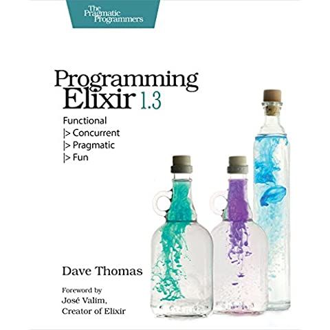 Programming Elixir 1.3: Functional |> Concurrent |> Pragmatic |> Fun