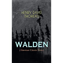 WALDEN (American Classics Series): Life in the Woods - Reflections of the Simple Living in Natural Surroundings (English Edition)