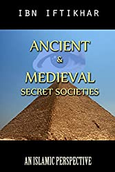Ancient & Medieval Secret Societies: An Islamic Perspective