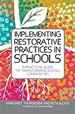 Implementing Restorative Practices in Schools: A Practical Guide to Transforming School Communities - Margaret Thorsborne