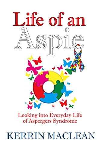Life of an Aspie: Looking into Everyday Life with Aspergers Syndrome by [Maclean, Kerrin]